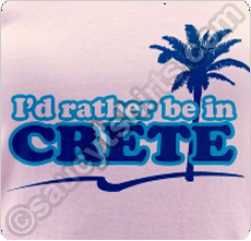 i'd rather be in crete  t shirt